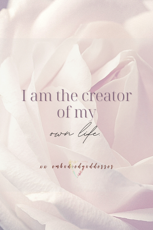 I am the creator of my own life affirmation
