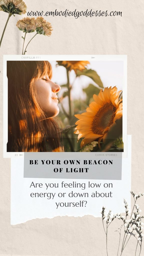 Let's face it, we all feel down sometimes, and there is nothing wrong with that. The important thing is that you know how to pick yourself back up again. So, how do you do that? By remembering and really knowing  that you are your own beacon of light.